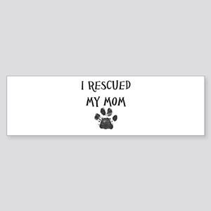 I Rescued My Mom (Dog Rescue) Bumper Sticker