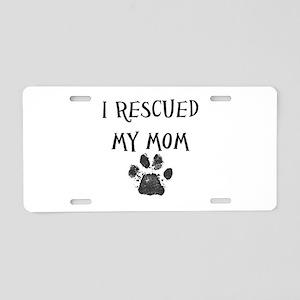I Rescued My Mom (Dog Rescue) Aluminum License Pla