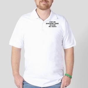 Give me Birthday Cake Golf Shirt