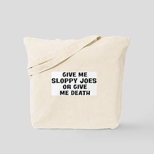 Give me Sloppy Joes Tote Bag