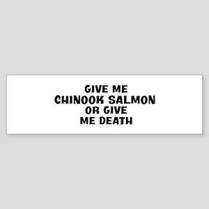 Give me Chinook Salmon Bumper Sticker