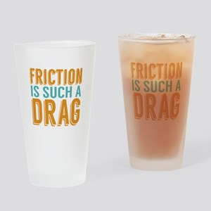 Friction is a Drag Drinking Glass