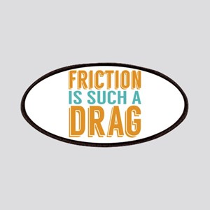 Friction is a Drag Patches
