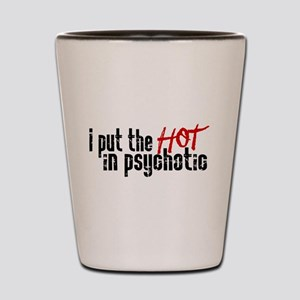 Hot in Psychotic Shot Glass