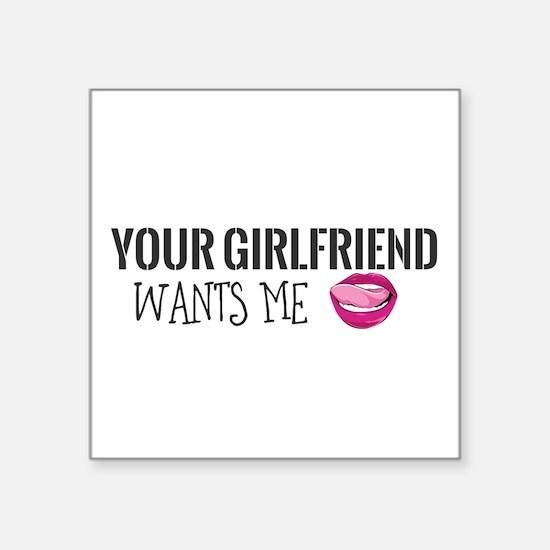 Your Girlfriend Wants Me Sticker