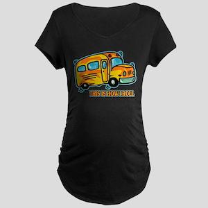 How I Roll School Bus Maternity Dark T-Shirt