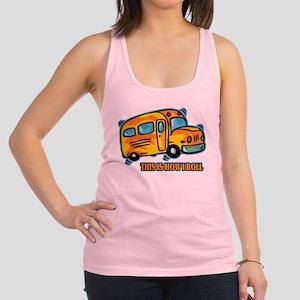 How I Roll School Bus Racerback Tank Top