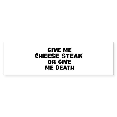 Give me Cheese Steak Bumper Sticker