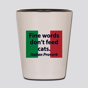 Fine Words Dont Feed Cats Shot Glass