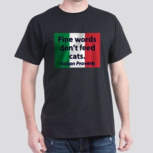 Fine Words Dont Feed Cats T-Shirt