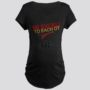 Be Excellent to Eachother Maternity T-Shirt