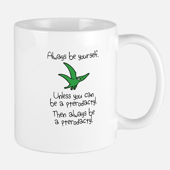Always Be A Pterodactyl Mugs