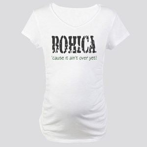 BOHICA..n't over Maternity T-Shirt