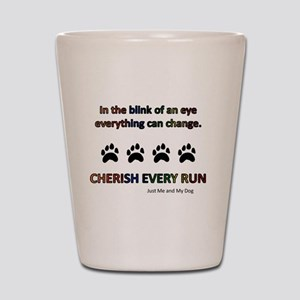 Cherish Every Run Shot Glass