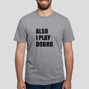 ALSO I PLAY DOBRO T-Shirt