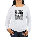 No I'm Not Single... Long Sleeve T-Shirt