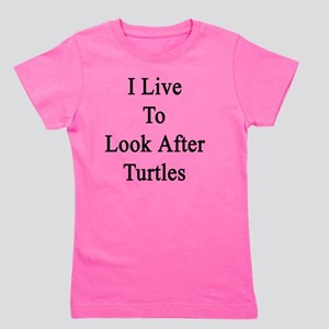 I Live To Look After Turtles  Girl's Tee