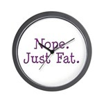 Nope. Just Fat. Wall Clock
