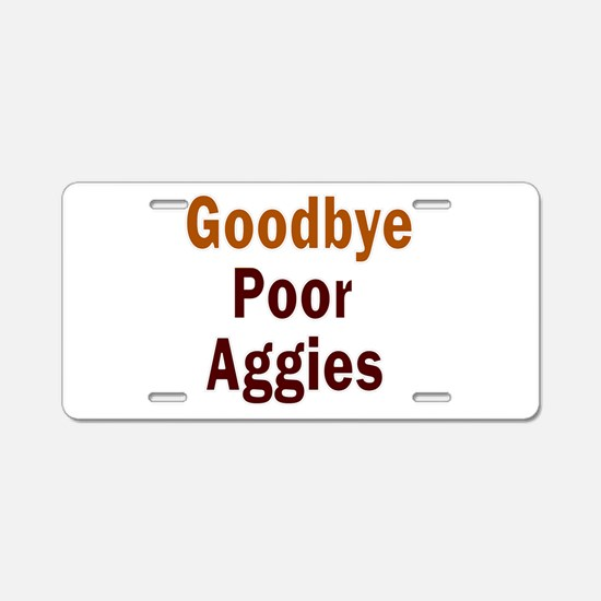 Goodbye Poor Aggies Aluminum License Plate