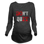 Dont Quit, Do it Long Sleeve Maternity T-Shirt
