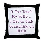 Touch My Belly I Get to Stab You Throw Pillow