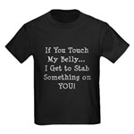 Touch My Belly I Get to Stab You Kids Dark T-Shirt