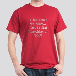 Touch My Belly I Get to Stab You Dark T-Shirt