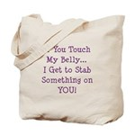 Touch My Belly I Get to Stab You Tote Bag