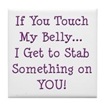 Touch My Belly I Get to Stab You Tile Coaster