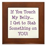 Touch My Belly I Get to Stab You Framed Tile