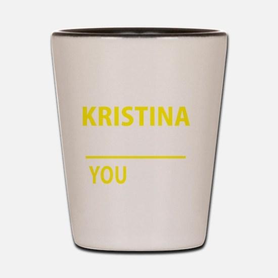 Cute Kristina Shot Glass