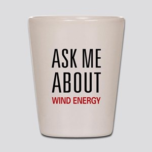 Ask Me About Wind Energy Shot Glass