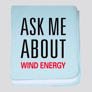 Ask Me About Wind Energy baby blanket