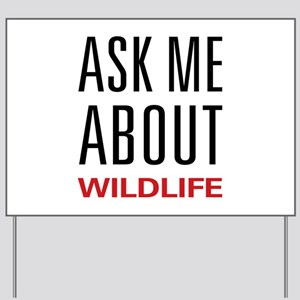 Ask Me About Wildlife Yard Sign
