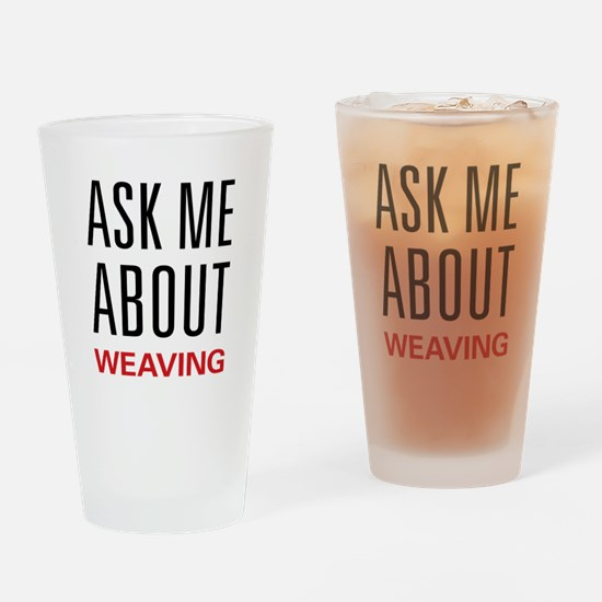 Ask Me About Weaving Pint Glass