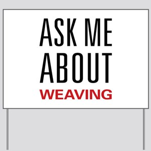 Ask Me About Weaving Yard Sign