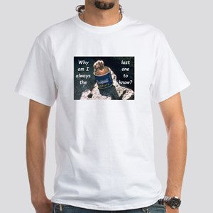 Last One To Know T-Shirt