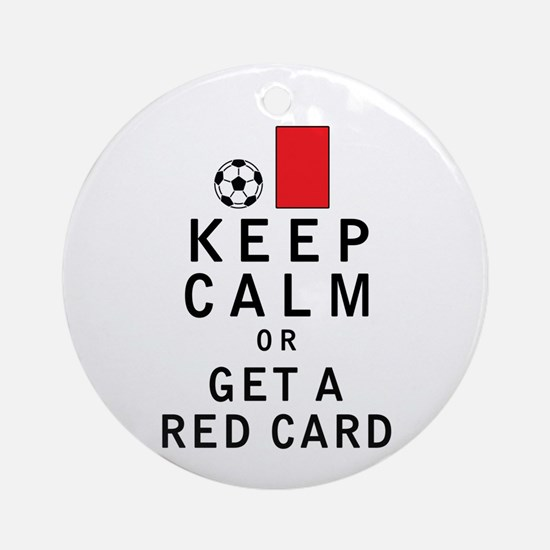 Keep Calm or Get a Red Card Ornament (Round)