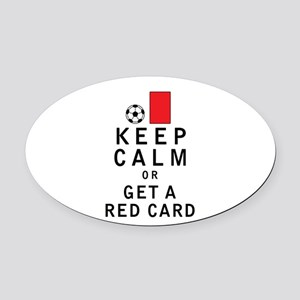 Keep Calm or Get a Red Card Oval Car Magnet