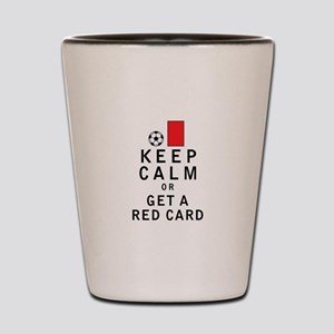 Keep Calm or Get a Red Card Shot Glass