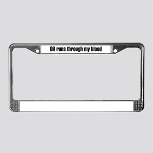 Oil runs though my blood License Plate Frame