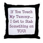 Touch My Tummy I Get to Stab You Throw Pillow