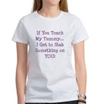 Touch My Tummy I Get to Stab You Women's T-Shirt
