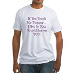Touch My Tummy I Get to Stab You Fitted T-Shirt