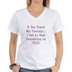 Touch My Tummy I Get to Stab You Women's V-Neck T-