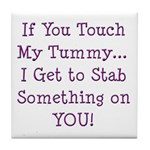 Touch My Tummy I Get to Stab You Tile Coaster