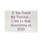 Touch My Tummy I Get to Stab You Rectangle Magnet