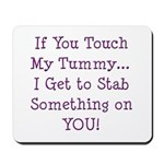 Touch My Tummy I Get to Stab You Mousepad
