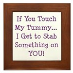 Touch My Tummy I Get to Stab You Framed Tile
