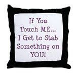 If You Touch Me I Stab You Throw Pillow
